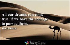 「どこまでも追いかけ続ける勇気があれば、どんな夢だってかなうものさ」ウォールト・ディズニー