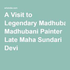 A Visit to Legendary Madhubani Painter Late Maha Sundari Devi