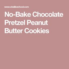 No-Bake Chocolate Pretzel Peanut Butter Cookies
