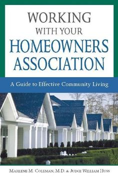 Working with Your Homeowners Association: A Guide to Effective Community Living (Legal Survival Guides) by Marlene M. Coleman. $9.99. Publisher: Sphinx Publishing; 1st edition (April 1, 2003). 209 pages