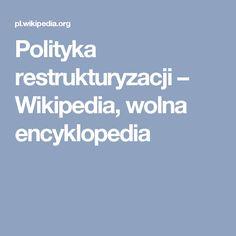 Polityka restrukturyzacji – Wikipedia, wolna encyklopedia