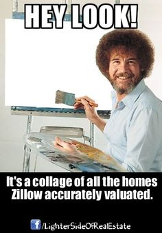 Got Zillow? This is hilarious. Humor Laugh of the Day (Bob Ross) Bob Ross, Thanks For Reminding Me, Real Estate Memes, Happy Little Trees, Funny Quotes, Funny Memes, Funny Captions, Just For Laughs, Pokemon Go