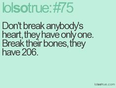 break a bone not heart :P