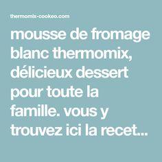 mousse de fromage blanc thermomix, délicieux dessert pour toute la famille. vous y trouvez ici la recette la plus facile pour votre thermomix.