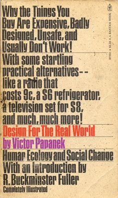 Victor Papanek, Design for the Real World, Bantam, 1973.