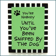 You are NOBODY - till sniffed by the dog
