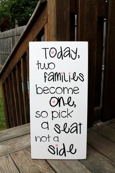 Today two families become one, so pick a seat not a side - No Seating Plan Sign