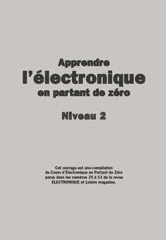 Apprendre l'électronique en partant de zéro Niveau 2 pdf gratuit - FrenchPdf - Télécharger des livres pdf Electronics Projects, Electronic Circuit Projects, Arduino Projects, Electronics Gadgets, Inverter Welder, Robot Kits, Diy Tech, Technology World, High Tech Gadgets