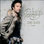 """Come Closer"" Tarkan´s English album Tarkan :""I think that my music is very unique and connects both worlds. That's the reason why I named my album ""Come Closer"". I believe in cultural sharing, in the idea of we-belong-altogether. In my opinion, music should have no borders & we should all try to come closer."" 	Please support my cause "":Come Closer"" is available on itunes and amazon http://www.tarkan.com/home/"