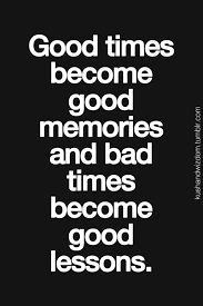 Imagini pentru good times become good memories