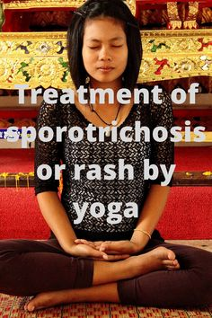Sporotrichosis is a disease which can be found among people of any age. It causes itching,rashes, bleeding, and red patches on skin. According to yoga, it happens due to impurity within your body. If you can purify your blood and inner body, then this disease will be cured. Here are the yoga poses and diet mentioned which can purify your body to treat sporotrichosis.