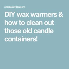 DIY wax warmers & how to clean out those old candle containers!