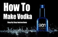 How To Make Vodka, alcohol, how to make alcohol, moonshine, frugal, vodka, homemade vodka, homemade, shtf, barter items,