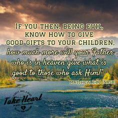 I am praying for good things, of course you will say Yes, right Lord?  I have heard it said, God always answers our prayers.  His answer can be one of 3 things, Yes, No or Wait!  Have you heard this before?  Mat 7 11