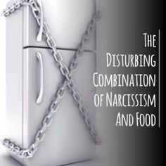 If you're having major adversarial conversations about the purchase of, storage of, division of, preparation of, division of, or anything else pertaining to FOOD, you're most likely dealing with a narcissist.