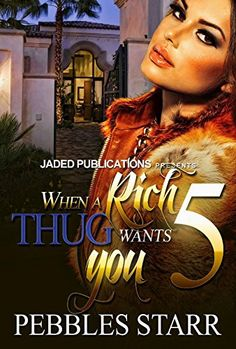 When a Rich Thug Wants You 5: The Finale by Pebbles Starr http://www.amazon.com/dp/B015QOF932/ref=cm_sw_r_pi_dp_VQHAwb1W5QQC3
