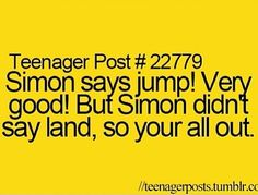 Hahah so funny! Teenager post! So funny! So true! OMG if someone said that i would go off my head ahahahahahahahaha