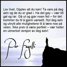 Ønsker dere alle en god helg med Per Fugeli fine tankevekkende ord Words Quotes, Wise Words, Me Quotes, Qoutes, Motivational Quotes, Inspirational Quotes, Sayings, Word Poster, Poems About Life