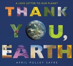 Thank You, Earth : A Love Letter to Our Planet by April Pulley Sayre Hardcover) for sale online School Photography, Book Photography, Date, Best Books For Kindergarteners, Beautiful Love Letters, Earth Day Pictures, Earth Book, Kindergarten Books, Up Book