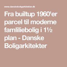 Fra builtup 1960'er parcel til moderne famliliebolig i 1½ plan - Danske Boligarkitekter Modern