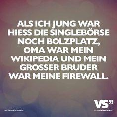 Als ich jung war hiess die Singlebörse noch Bolzplatz, Oma war mein Wikipedia und mein grosser Bruder war meine Firewall.