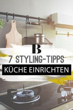 7 Styling Tipps, Die Mehr Aus Eurer Küche Machen