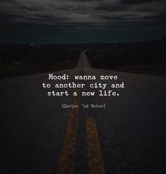 LIFE QUOTES : Mood: wanna move to another city and start a new life. Life Quotes Tumblr, City Quotes, Life Quotes To Live By, Funny Quotes About Life, True Quotes, Motivational Quotes, Inspirational Quotes, Qoutes, Escape Quotes