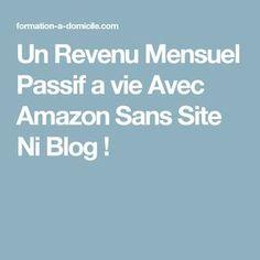 Un Revenu Mensuel Passif a vie Avec Amazon Sans Site Ni Blog ! Financial Tips, My Way, Budgeting, Coaching, Entrepreneur, Management, Marketing, How To Plan, Sport