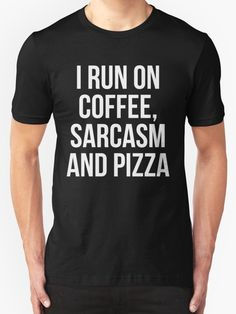 I Run On Coffee Sarcasm And Pizza by kamrankhan