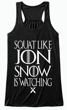 Squat Like Jon Snow Is Watching | Game Of Thrones Women's Tank Top | Click Image To Purchase