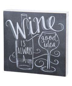 Loving this 'Wine Is Always a Good Idea' Chalkboard Box Sign on #zulily! #zulilyfinds