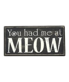 Save up to off decorative box signs and more from Primitives by Kathy on zulily. Shop signs with inspirational, playful or cheeky messages for your home. Box Signs, Wall Signs, Crazy Cat Lady, Crazy Cats, I Love Cats, Cool Cats, Cat Quotes, Cat Sayings, Here Kitty Kitty