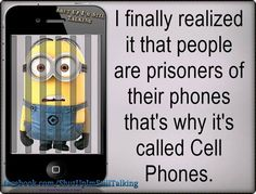 People Are Prisoners Of Their Phones funny quotes quote crazy funny quote funny quotes funny sayings humor minion minions phones minion quotes