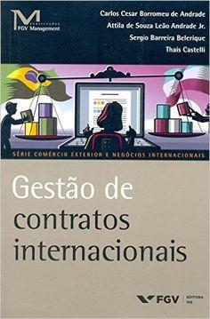 Gestão de Contratos Internacionais: Thais Castelli, Attila de Souza Leão Andrade Jr., Carlos Cesar Borromeu de Andrade, Sergio Barreira Belerique: Amazon.com.br: Livros