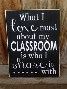 What I love most about my CLASSROOM is who I share it with. Teacher, classroom, school wood sign with vinyl lettering decor Classroom Signs, Classroom Walls, Future Classroom, Classroom Themes, Classroom Organization, Classroom Wall Quotes, Inspirational Classroom Quotes, English Classroom Decor, Preschool Classroom Decor