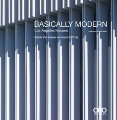 Basically Modern: Los Angeles Houses by SPF:a by Michael Webb and Zolton E. Pali @ORO editions  #Architecture #Modern #Design