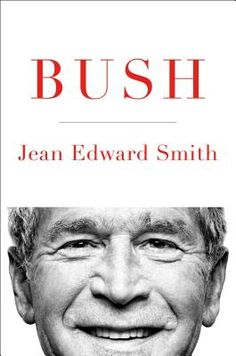Bush by Jean Edward Smith. Click on the cover to see if the book is available at Freeport Community Library.