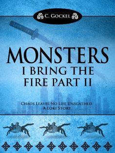 Monsters : I Bring the Fire Part II (A Loki Story) by C. Gockel, http://www.amazon.com/dp/B00AOU4L7Y/ref=cm_sw_r_pi_dp_iEgssb1SAB92X