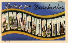 greetings! from Dorchester MA