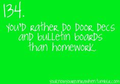 that being said, I'd rather do a lot of things than homework.