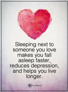 quotes Sleeping next to someone you love makes you fall asleep faster, reduces depression and helps you live longer.