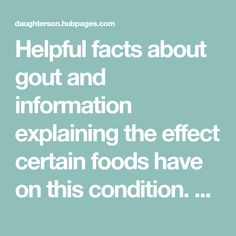 Helpful facts about gout and information explaining the effect certain foods have on this condition. Learn which foods to avoid and which to include in a gout diet.