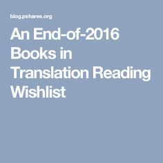 An End-of-2016 Books in Translation Reading Wishlist