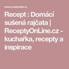 Recept : Domácí sušená rajčata | ReceptyOnLine.cz - kuchařka, recepty a inspirace