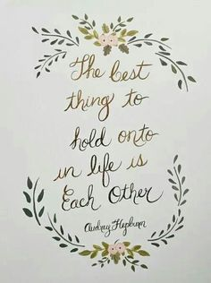 One of my favorite quotes by one of the favorite actresses! The best thing to hold onto in life is each other -- Audrey Hepburn Favorite Quotes, Best Quotes, Love Quotes, Quotes To Live By, Inspirational Quotes, Famous Quotes, Motivational, Picture Quotes, Quotes Quotes
