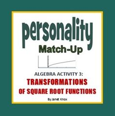 Unique small-group activity with two parts requires students to analyze the reflections and shifts of a square root function.  Students match a total of 63 personality clues to ten square root equations.Answer key and whole class follow-up with large graphs included. HSF-IF.C.7, HSF-BF.B.3, HSF-IF.A.2