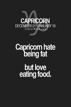 This explain EVERYTHING. It Explains why I carefully pick & choose my calories and make working out daily a priority! Capricorn Aquarius Cusp, All About Capricorn, Capricorn Rising, Capricorn Quotes, Zodiac Signs Capricorn, Sagittarius And Capricorn, My Zodiac Sign, Zodiac Quotes, Zodiac Facts