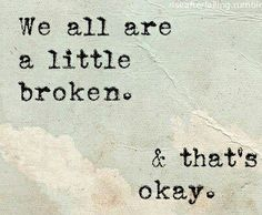 We all are a little broken & that's okay- Interesting quote for tattoo