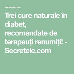 Trei cure naturale în diabet, recomandate de terapeuți renumiți! - Secretele.com Diabetes, The Cure, Math Equations
