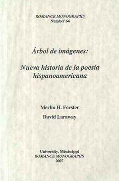 Árbol de imágenes : nueva historia de la poesía hispanoamericana / Merlin H. Forster, David Laraway - University, Miss. : Romance Monographs, 2007